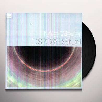 Mike Wexler DISPOSSESION Vinyl Record