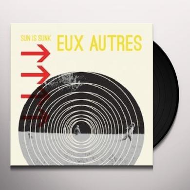 Eux Autres SUN IS SUNK Vinyl Record