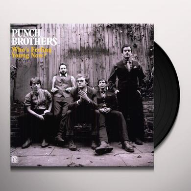 Punch Brothers WHO'S FEELING YOUNG NOW Vinyl Record