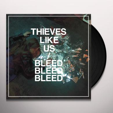 Thieves Like Us BLEED BLEED BLEED Vinyl Record