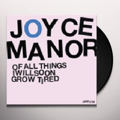Joyce Manor OF ALL THINGS I WILL SOON GROW TIRED Vinyl Record