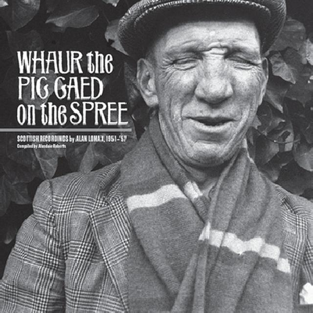 Whaur The Pig Gaed On The Spree SCOTTISH RECORDINGS BY ALAN LOMAX Vinyl Record