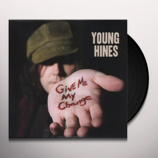 Young Hines GIVE ME MY CHANGE Vinyl Record