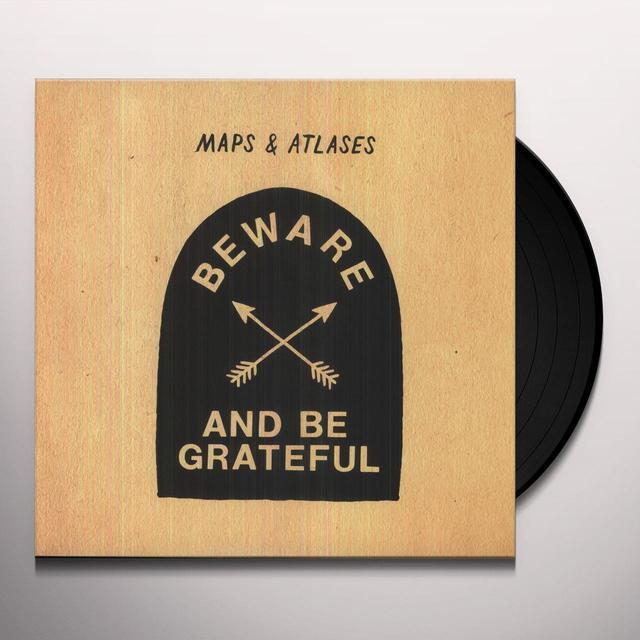 Maps & Atlases BEWARE & BE GRATEFUL Vinyl Record
