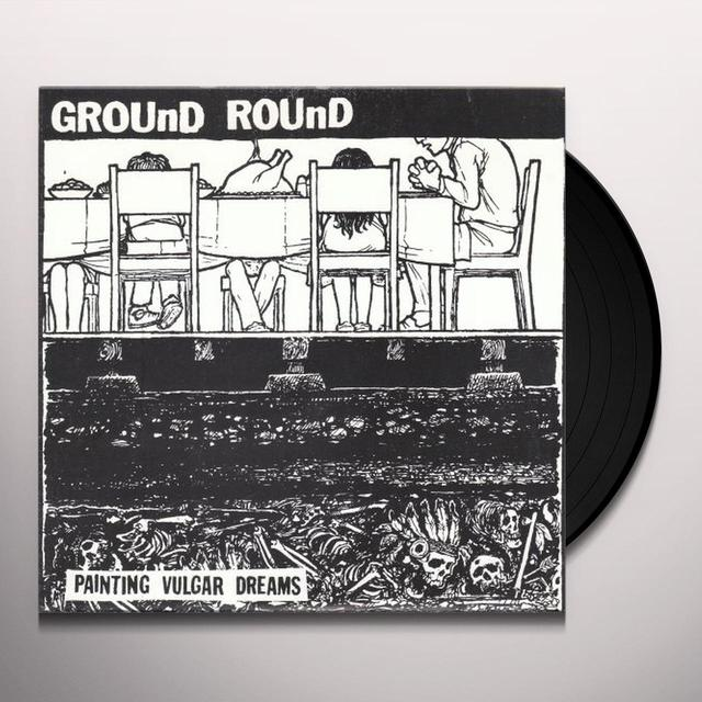Ground Round PAINTING VULGAR DREAMS Vinyl Record