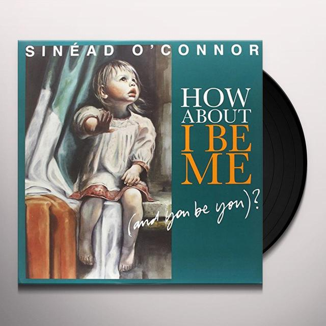 Sinea O'Connor HOW ABOUT I BE ME (& YOU BE YOU) Vinyl Record