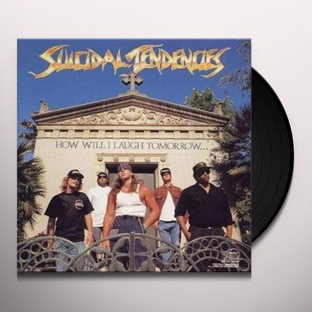 Suicidal Tendencies HOW WILL I LAUGH TOMORROW WHEN I CANT EVEN SMILE (Vinyl)