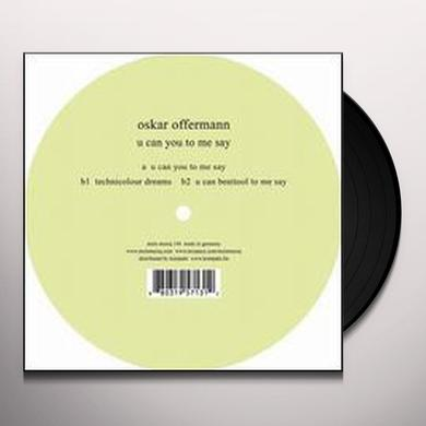 Oskar Offermann U CAN YOU TO ME SAY Vinyl Record