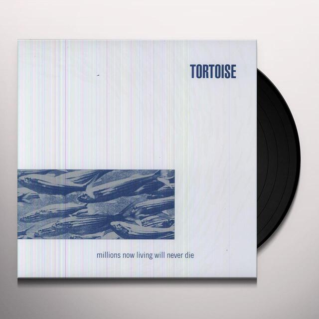 Tortoise MILLIONS NOW LIVING WILL NEVER DIE Vinyl Record - Digital Download Included