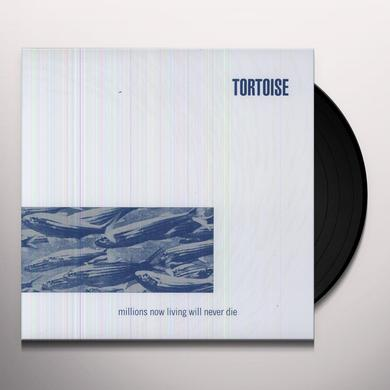 Tortoise MILLIONS NOW LIVING WILL NEVER DIE Vinyl Record