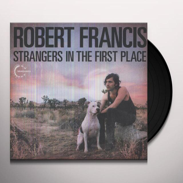 Robert Francis STRANGERS IN THE FIRST PLACE Vinyl Record
