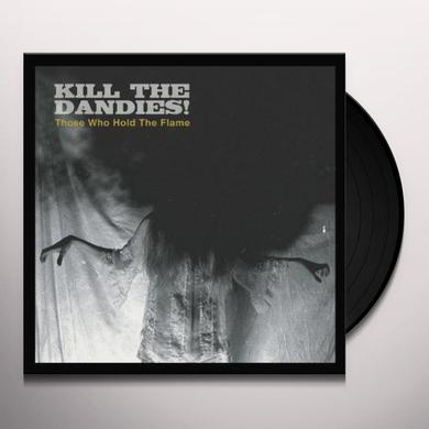 Kill The Dandies THOSE WHO HOLD THE FLAME Vinyl Record