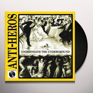 Anti-Heros UNDERNEATH THE UNDERGROUND Vinyl Record