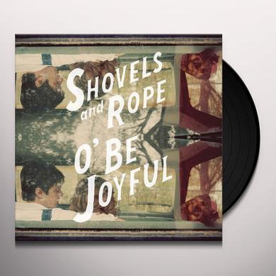 Shovels & Rope O BE JOYFUL Vinyl Record - 180 Gram Pressing