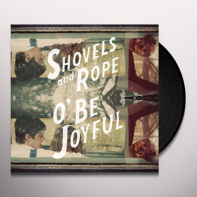 Shovels & Rope O BE JOYFUL Vinyl Record - 180 Gram Pressing