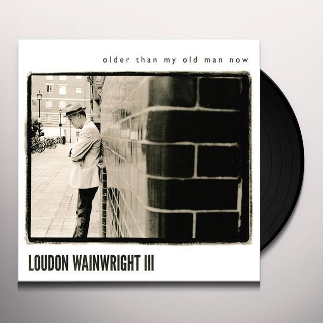 Loudon Wainwright Iii OLDER THAN MY OLD MAN NOW Vinyl Record - 180 Gram Pressing