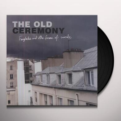 Old Ceremony FAIRYTALES & OTHER FORMS OF SUICIDE Vinyl Record