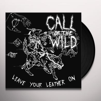 Call Of The Wild LEAVE YOUR LEATHER ON Vinyl Record