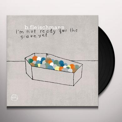 B Fleischmann I'M NOT READY FOR THE GRAVE YET Vinyl Record