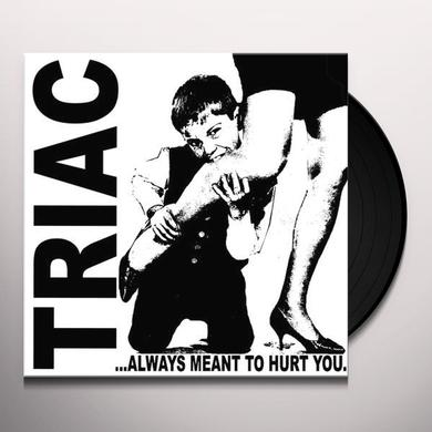 Triac ALWAYS MEANT TO HURT YOU Vinyl Record