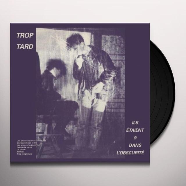 Trop Tard ILS ETAIENT 9 DANS L'OBSCURITE Vinyl Record