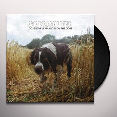 Colossal Yes LOOSEN THE LEAD & SPOIL THE DOGS Vinyl Record