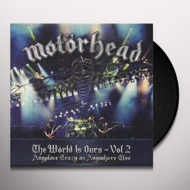 Motorhead WORLD IS OURS 2: ANYPLACE CRAZY AS ANYWHERE ELSE Vinyl Record