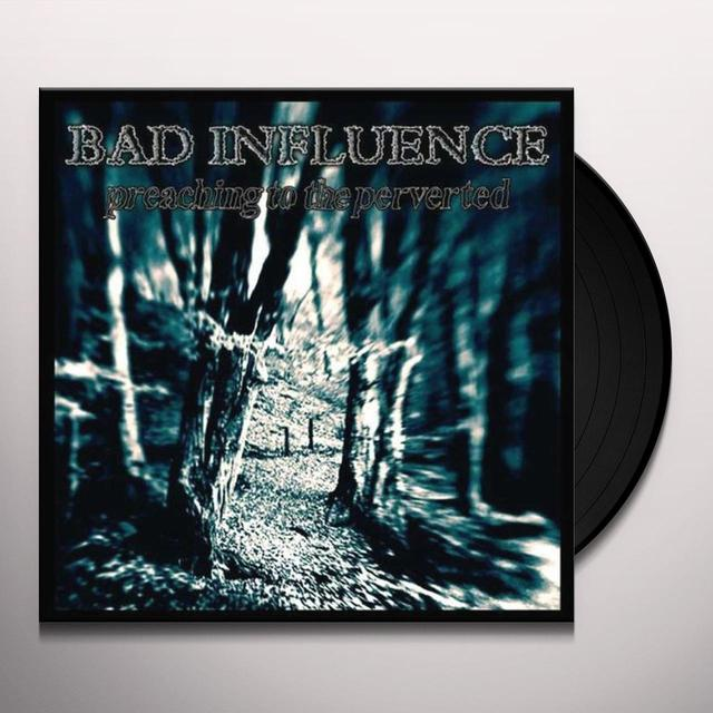 Bad Influence PREACHING TO THE PERVERTED Vinyl Record