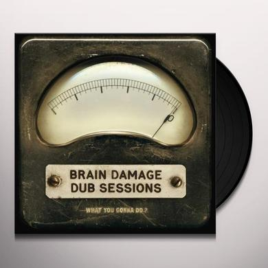 Brain Damage Dub Sessions WHAT YOU GONNA DO Vinyl Record