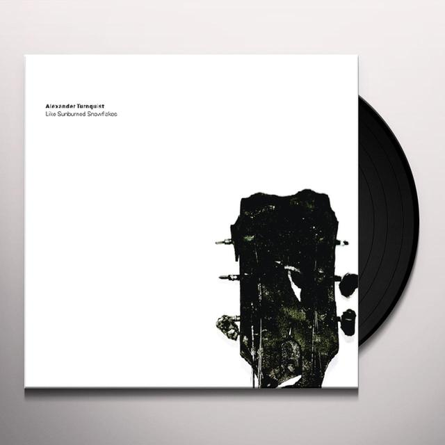 Alexander Turnquist LIKE SUNBURNED SNOWFLAKES Vinyl Record
