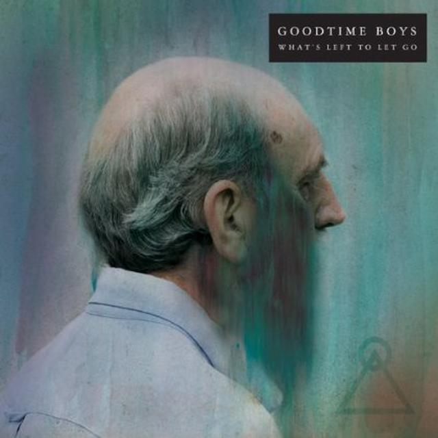 Goodtime Boys WHAT'S LEFT TO LET GO Vinyl Record