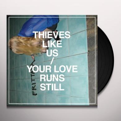 Thieves Like Us YOUR LOVE RUNS STILL Vinyl Record