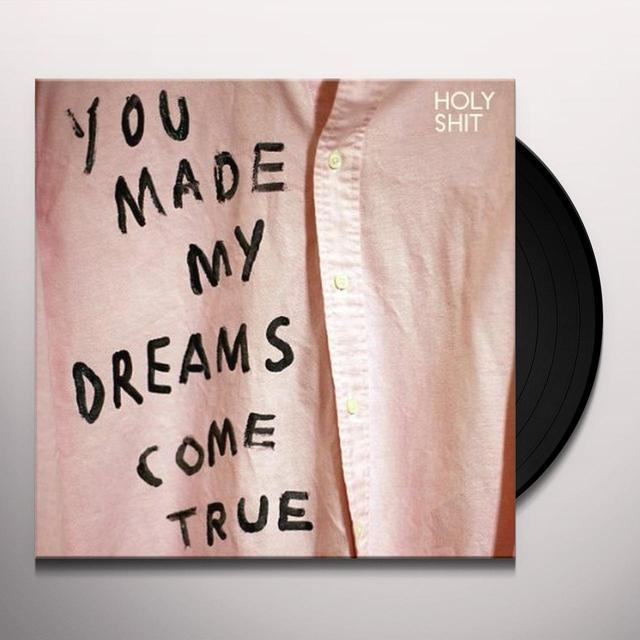 Holy Shit YOU MADE MY DREAMS COME TRUE Vinyl Record