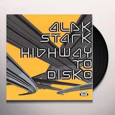 Alek Stark HIGHWAY TO DISKO Vinyl Record