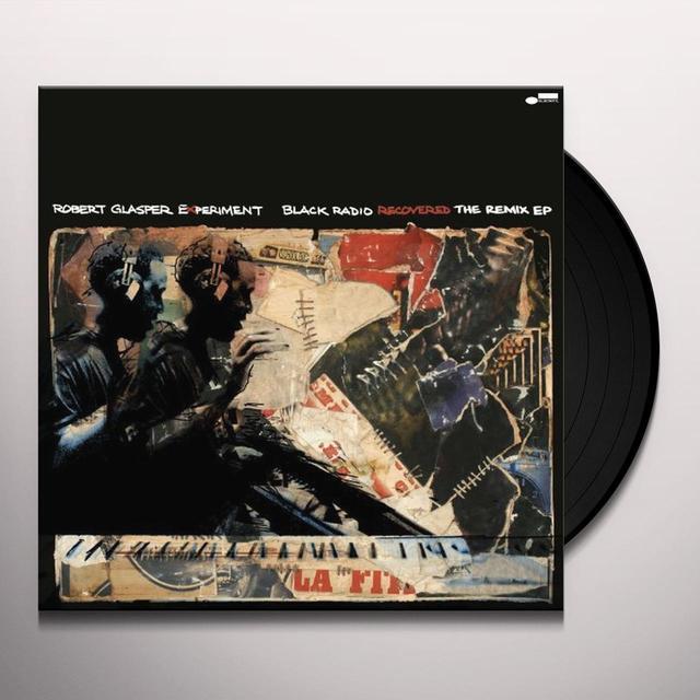 Robert Glasper Experiment BLACK RADIO RECOVERED: THE REMIX EP (EP) Vinyl Record