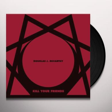 Douglas J Mccarthy KILL YOUR FRIENDS Vinyl Record