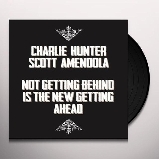 Charlie Hunter / Scott Amendola NOT GETTING BEHIND IS THE NEW GETTING AHEAD Vinyl Record