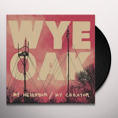 Wye Oak MY NEIGHBOR / MY CREATOR Vinyl Record
