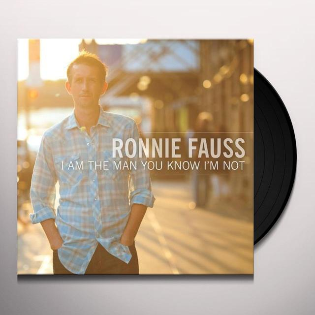 Ronnie Fauss I AM THE MAN YOU KNOW IM NOT Vinyl Record
