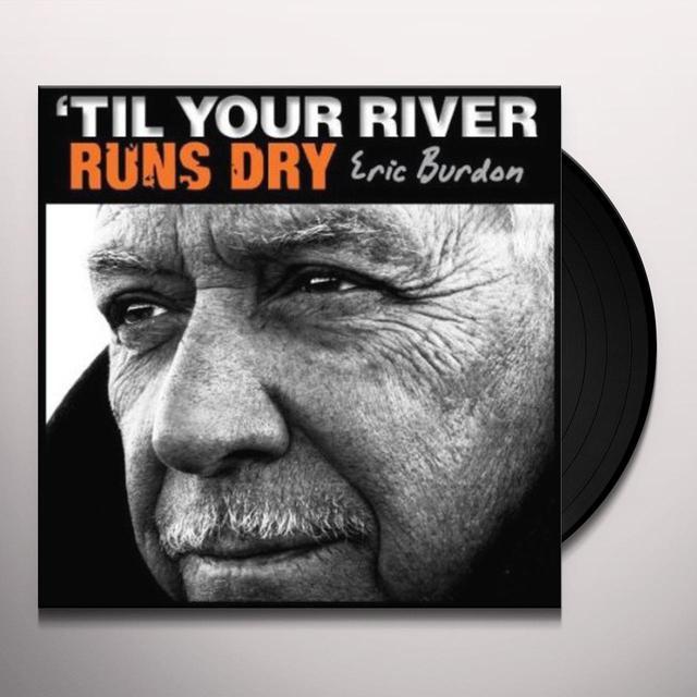 Eric Burdon TIL YOUR RIVER RUNS DRY Vinyl Record