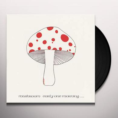 Mushroom EARLY ONE MORNING Vinyl Record