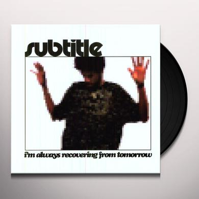 Subtitle I'M ALWAYS RECOVERING FROMTOMORROW Vinyl Record