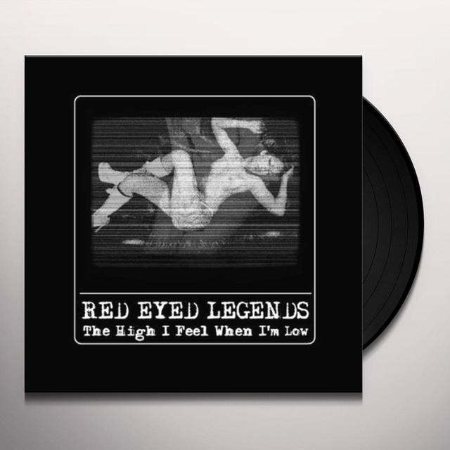 Red Eyed Legends HIGH I FEEL WHEN I'M LOW Vinyl Record