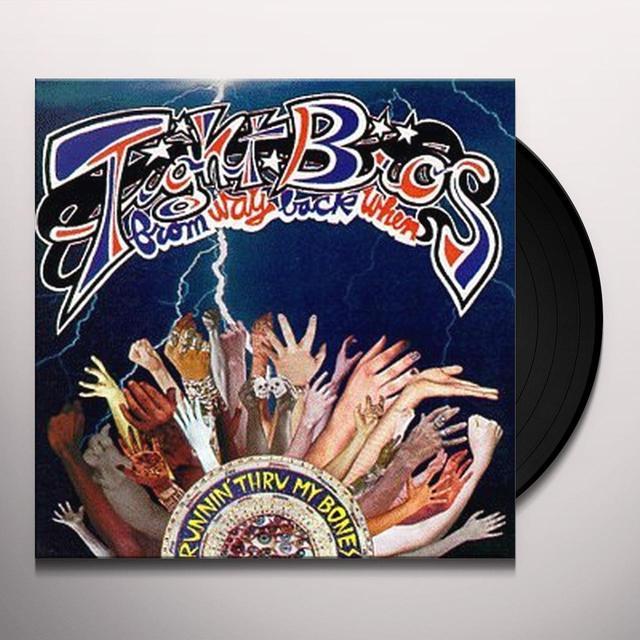 Tight Bros From Way Back When RUNNIN THRU MY BONES Vinyl Record