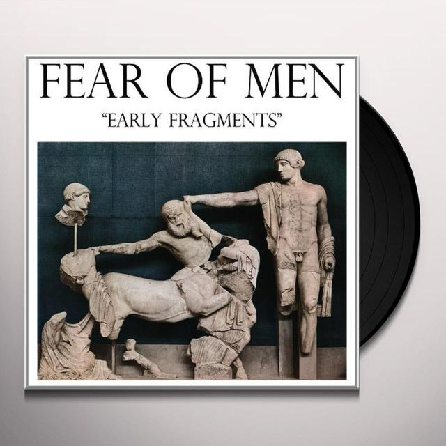 Fear Of Men EARLY FRAGMENTS (DLCD) (Vinyl)