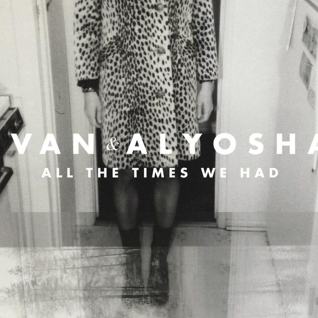 Ivan & Alyosha ALL THE TIMES WE HAD Vinyl Record