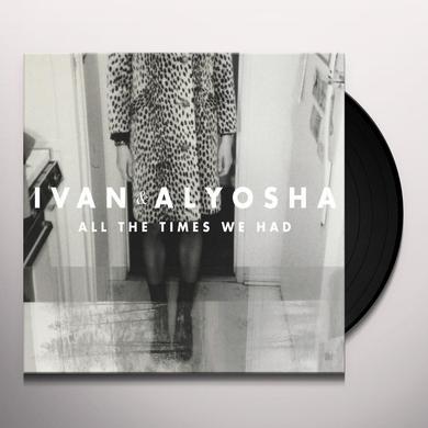 Ivan & Alyosha ALL THE TIMES WE HAD Vinyl Record