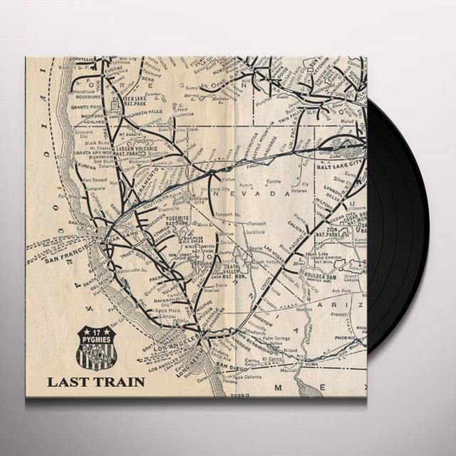 17 Pygmies LAST TRAIN Vinyl Record
