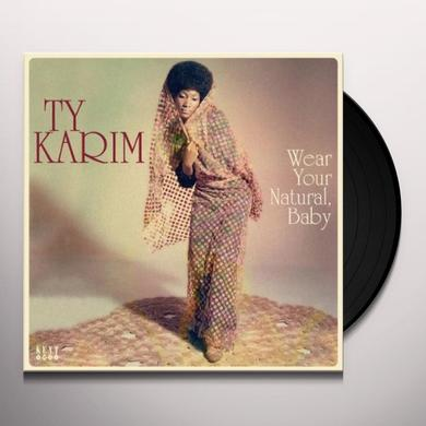 Ty Karim WEAR YOUR NATURAL BABY Vinyl Record - 180 Gram Pressing