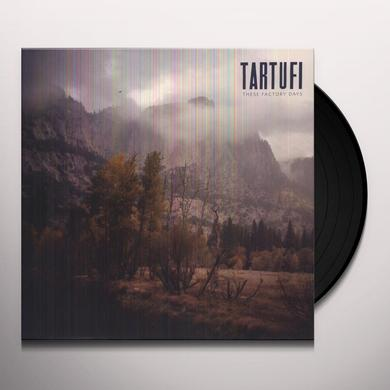 Tartufi THESE FACTORY DAYS Vinyl Record